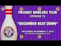 PRODIGY BOWLERS TOUR -- 12-01-2018 -- DECEMBER BEAT DOWN