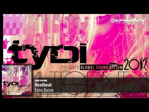 Heatbeat - Extra Bacon ('tyDi Presents Global Soundsystem 2012: California' Preview)
