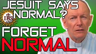 THE JESUITS SAY : DO WE REALLY WANT TO GET BACK TO NORMAL?  THIS IS THE NEW NORMAL!  (2020)