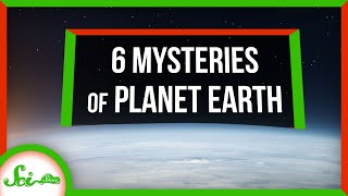 6 Things We Still Don't Know About Earth