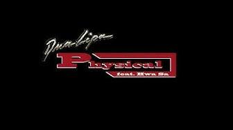 Dua Lipa -  Physical (feat. Hwa Sa)