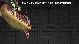 Twenty one pilots. Heathens.