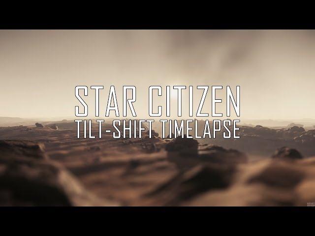Star Citizen 3.0: Tilt-shift timelapse