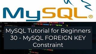 MySQL Tutorial for Beginners 30 - MySQL FOREIGN KEY Constraint