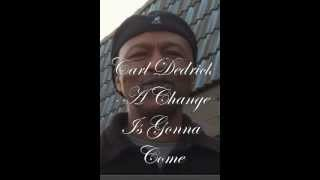 "Carl Dedrick Singing a Sam Cooke song ""A Change Is Gonna Come"""