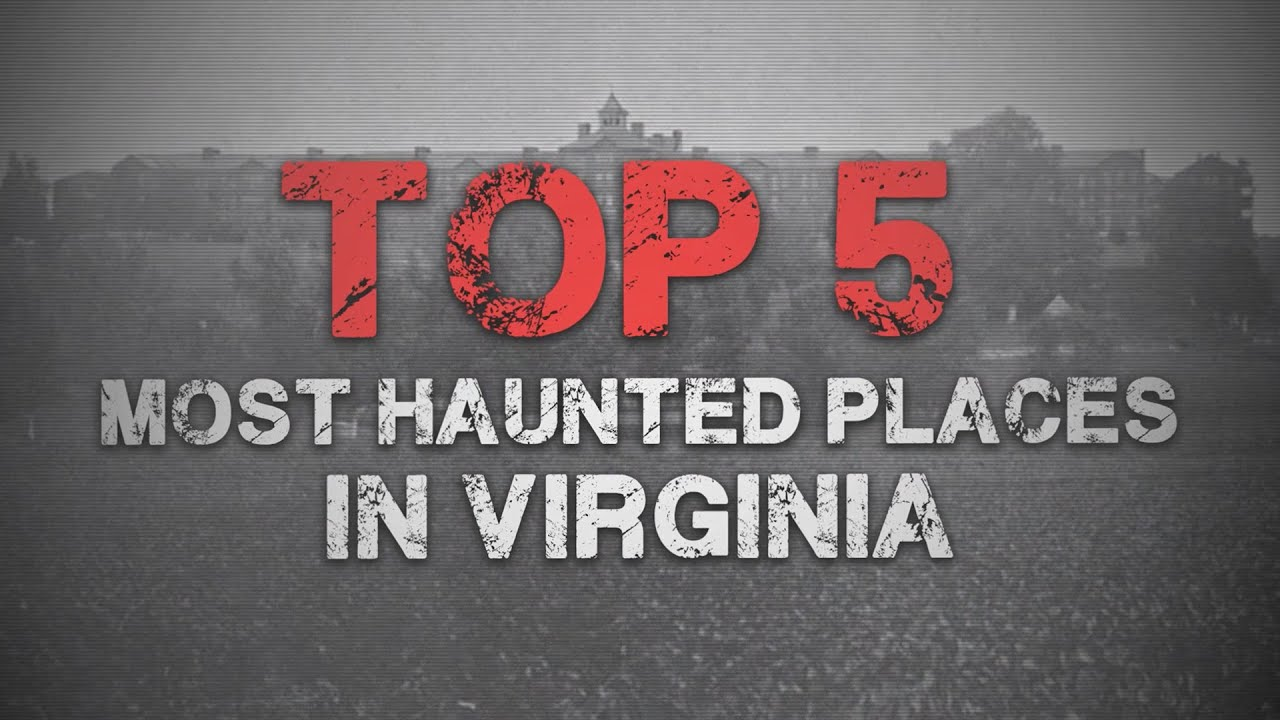 Top Five Live 5 Most Haunted Places In Virginia