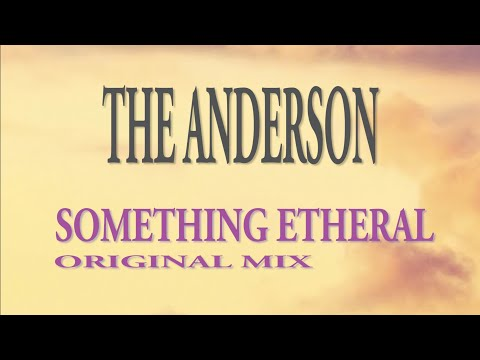 THE ANDERSONS -  SOMETHING ETHEREAL  (ORIGINAL MIX)