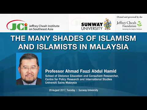 The Many Shades of Islamism and Islamists in Malaysia ; 29th August 2017