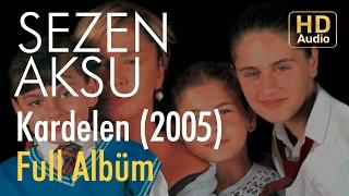 Sezen Aksu - Kardelen 2005 Full Albüm (Official Audio)