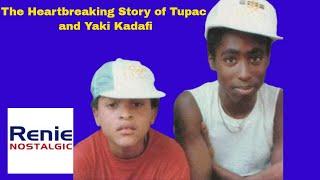 The Heartbreaking Story of Tupac and Yaki Kadafi