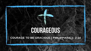 31/01/21 'Courage to be gracious' Philippians 1: 2-14