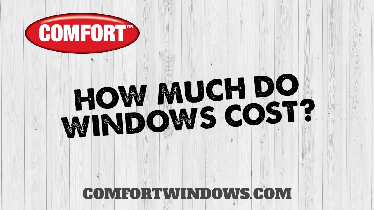 Comfort Windows How much do windows cost YouTube