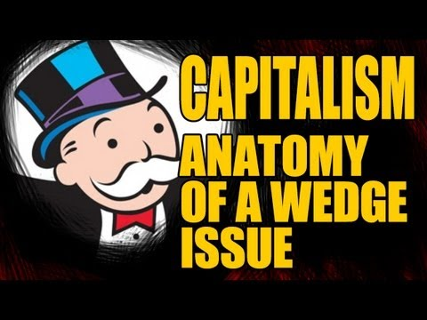 Capitalism - The Anatomy of  Wedge Issue