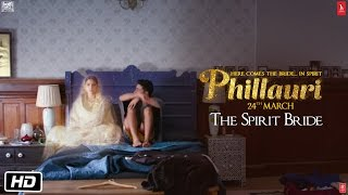 Phillauri | The Spirit Bride | Anushka Sharma | Diljit Dosanjh | Suraj Sharma | March 24