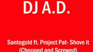 Santogold ft. Project Pat- Shove it (Chopped and Screwed)