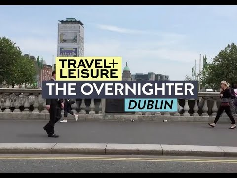 Overnighter: Dublin Edition | Travel + Leisure