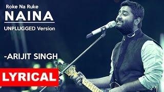 ROKE NA RUKE NAINA | Unplugged | Arijit Singh | Badrinath Ki Dulhania | Tune Lyrico