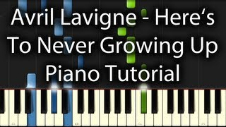 Video Avril Lavigne - Here's To Never Growing Up Tutorial (How To Play on the Piano) download MP3, 3GP, MP4, WEBM, AVI, FLV Juli 2018