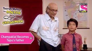 Your Favorite Character | Champaklal Becomes Tapu's Father | Taarak Mehta Ka Ooltah Chashmah