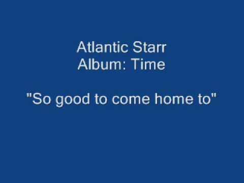 Atlantic Starr So good to come home to