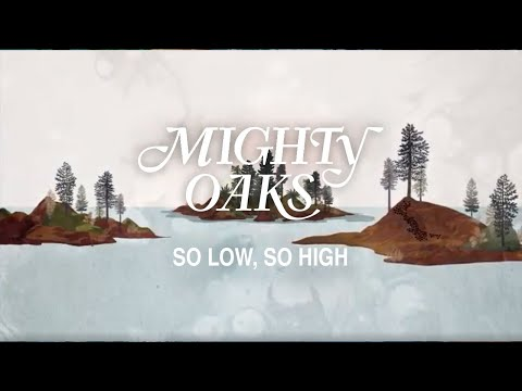 Mighty Oaks -  So Low, So High (Lyric Video) Mp3