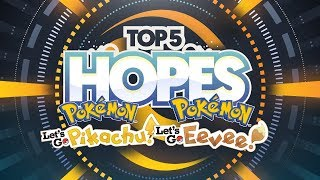 Top 5 Hopes For Pokemon Let's Go, Pikachu! and Let's Go, Eevee!
