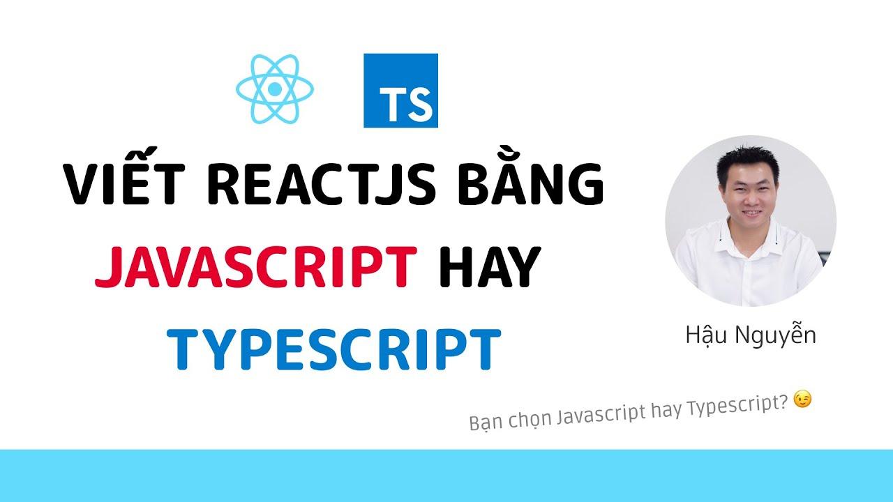 ReactJS viết bằng Javascript hay Typescript? 🤔