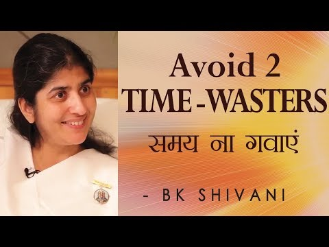 Avoid 2 TIME – WASTERS: Ep 77 Soul Reflections: BK Shivani (English Subtitles)