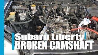 Subaru Liberty 2007 broken camshaft