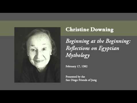 Christine Downing - Beginning at the Beginning: Reflections on Egyptian Mythology