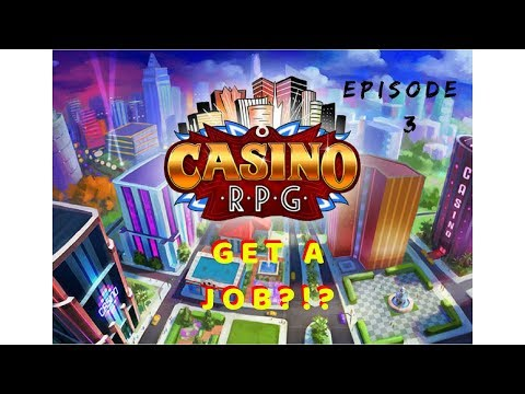 GET A JOB ?!? - CASINO RPG - EPISODE #3