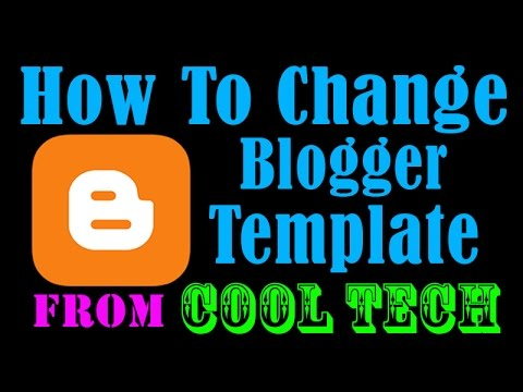 How to Change Blogger Template 2017 - Blogspot Free Tutorial - Create Free Website - Cool Tech