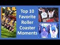 Top 10 Favorite Roller Coaster Moments