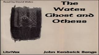 Water Ghost and Others | John Kendrick Bangs | Horror & Supernatural Fiction | Audiobook Full | 3/3