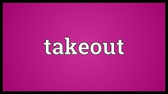 Takeout Meaning
