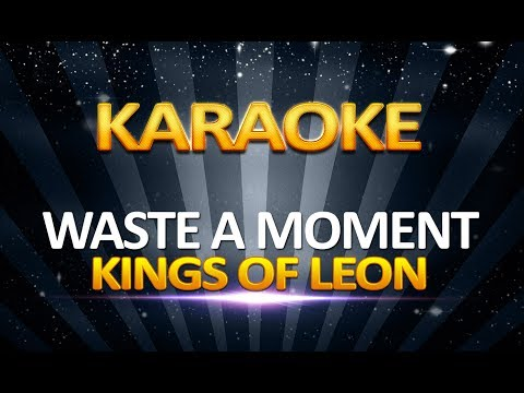 Kings of Leon - Waste a Moment  KARAOKE