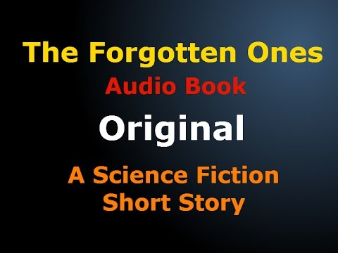 """ The Forgotten Ones "" Science Fiction Short Story 