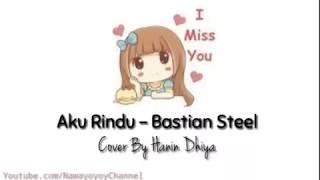 STORYWA3 AKU RINDU BASTIAN STEEL COVER BY HANIN DHIYA