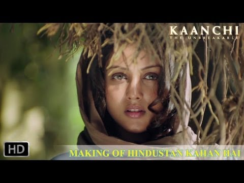 Hindustan Kaha Hai - Making - Kaanchi