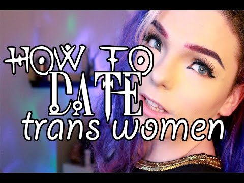 HOW TO Date Trans Women