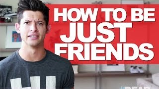 "HOW TO BE ""JUST FRIENDS"" 