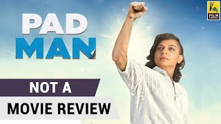 Padman | Not A Movie Review | Sucharita Tyagi | Film Companion