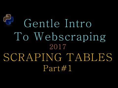 Gentle Intro to Python Web scraping (2017) - Scraping Tables Part #1