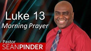JESUS CARES ABOUT YOU - LUKE 13 - MORNING PRAYER | PASTOR SEAN PINDER (video)