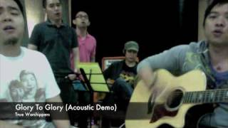 Glory To Glory (Acoustic Demo) + Lyrics True Worshippers