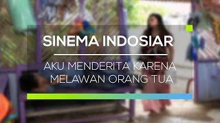 Sinema Indosiar - Aku Menderita Karena Melawan Orang Tua