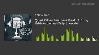 Quad Cities Business Beat: A Ruby Ribbon Ladies-Only Episode