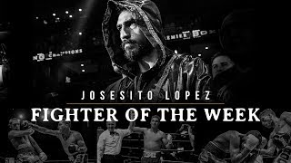 Fighter of the Week: Josesito Lopoez