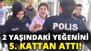 Gambar cover 2 Yaşındaki Yeğenini 5. Kattan Atan Teyze Tutuklandı