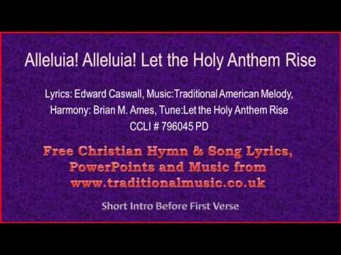 Alleluia! Alleluia! Let The Holy Anthem Rise - Hymn Lyrics & Music
